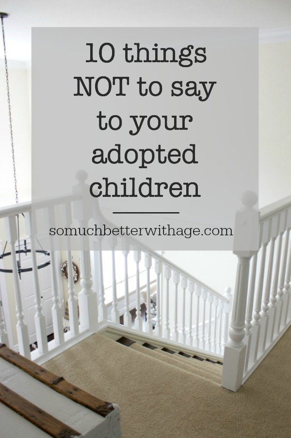 10 things not to say to your adopted children | somuchbetterwithage.com