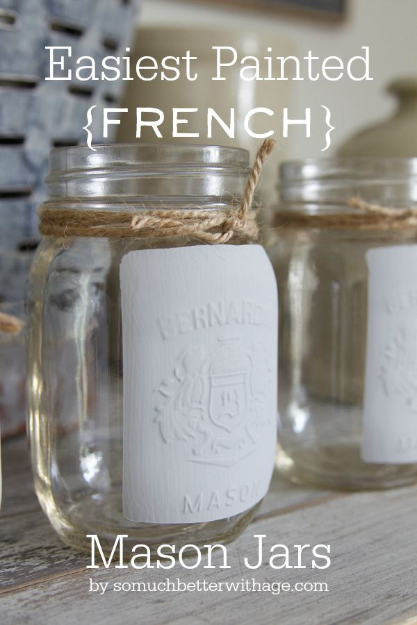 Easiest painted French mason jar using Silhouette Cameo machine and chalk paint / jars on table - So Much Better With Age