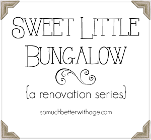 Sweet Little Bungalow - a renovation series on my new home! - So Much Better With Age