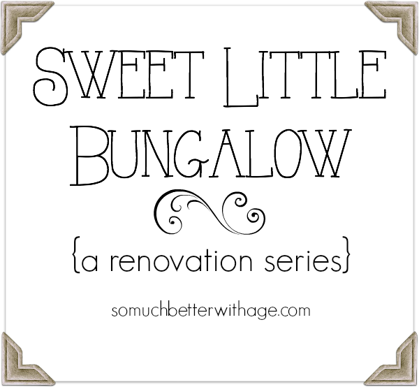 Sweet Little Bungalow - a renovation series about my new home! / So Much Better With Age