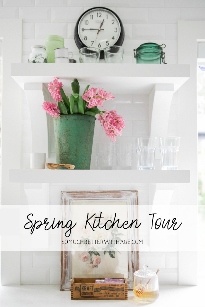 Spring Kitchen Tour - So Much Better With Age