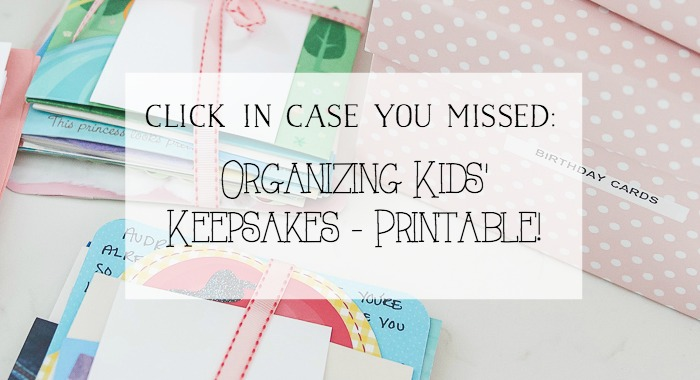 Organizing Kids' Keepsakes - free printables! - So Much Better With Age