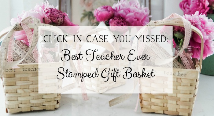 The Best Teacher Ever Stamped Gift Basket - So Much Better With Age