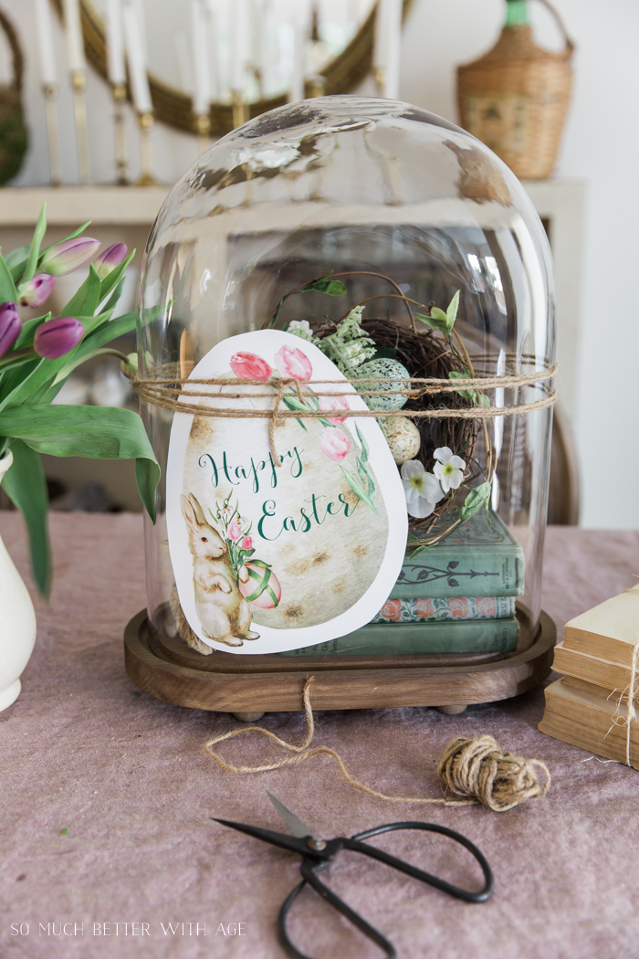 12 Creative Easter Decorating Ideas/Happy Easter printable on cloche - So Much Better With Age