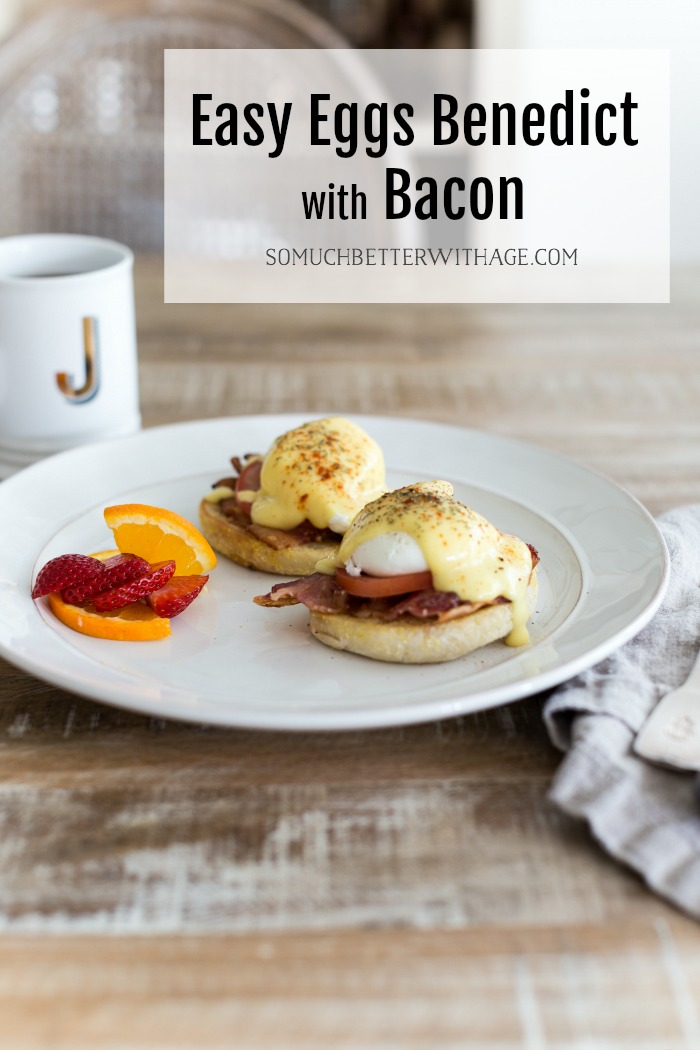 Easy Eggs Benedict with Bacon - So Much Better With Age