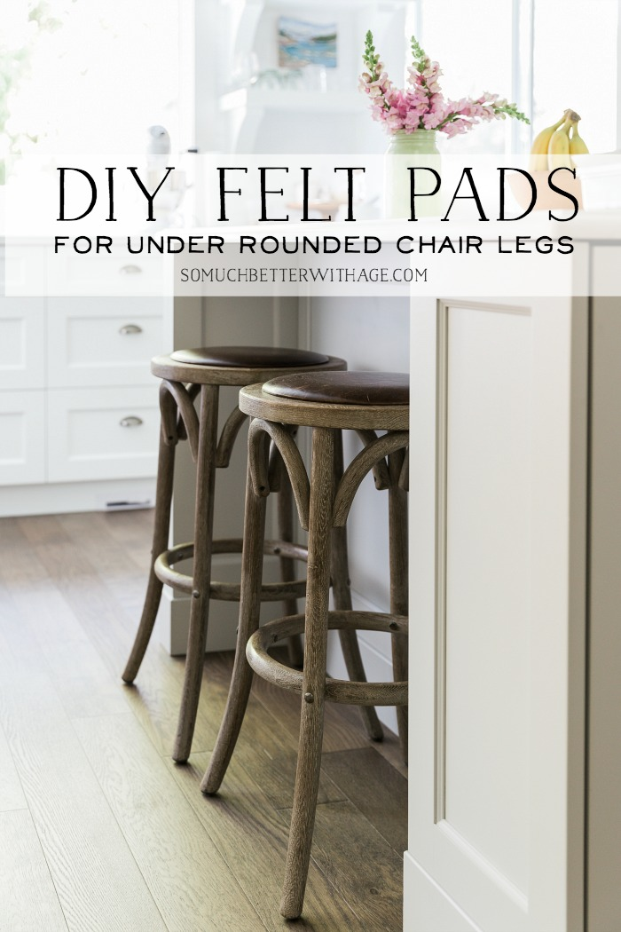 DIY Felt Pads for Under Rounded Chair Legs - So Much Better With Age