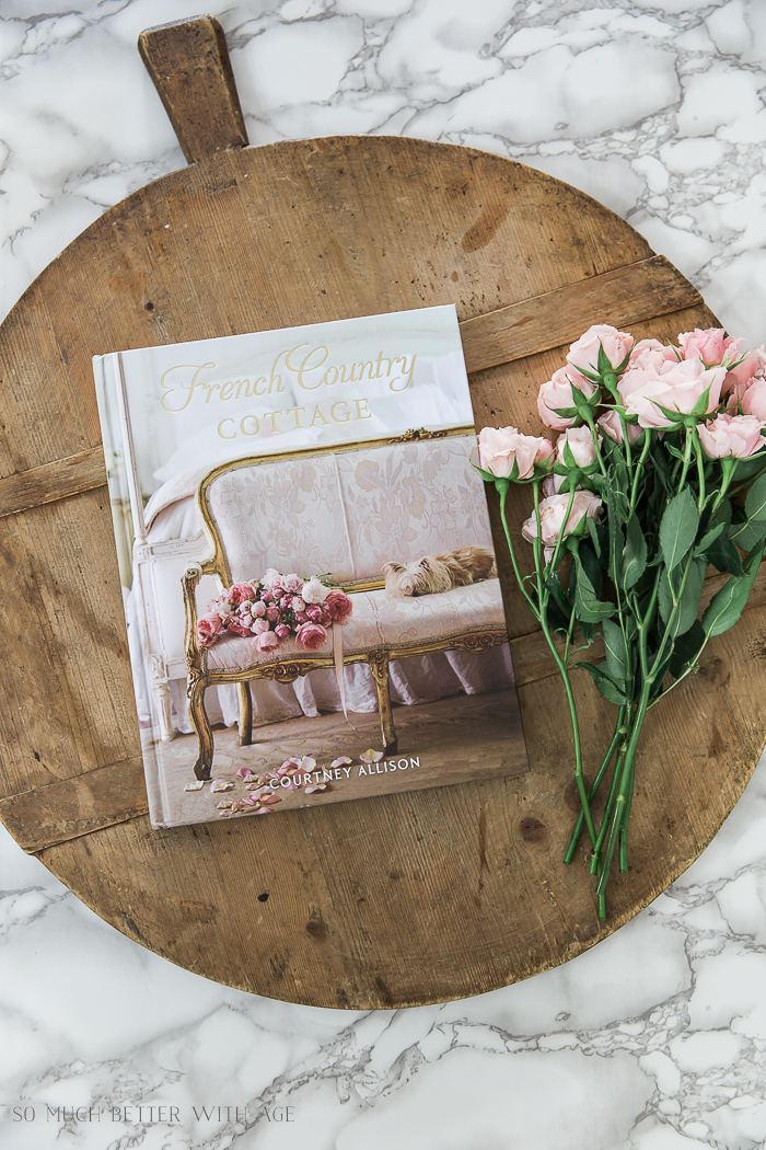 The Dreamy French Country Cottage Book/French board and flowers - So Much Better With Age