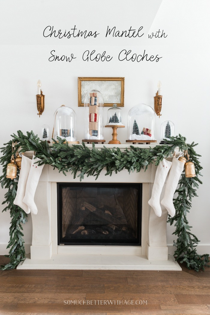 Christmas Mantel with Snow Globe Cloches - So Much Better With Age