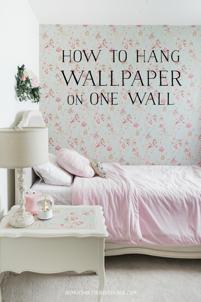 How to Hang Wallpaper on One Wall graphic - So Much Better With Age