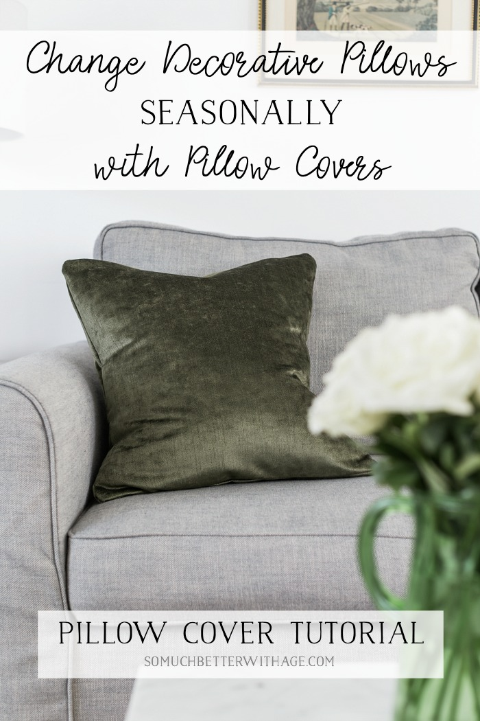 Change Decorative Pillows Seasonally with Pillow Covers + Pillow Cover Tutorial - So Much Better With Age