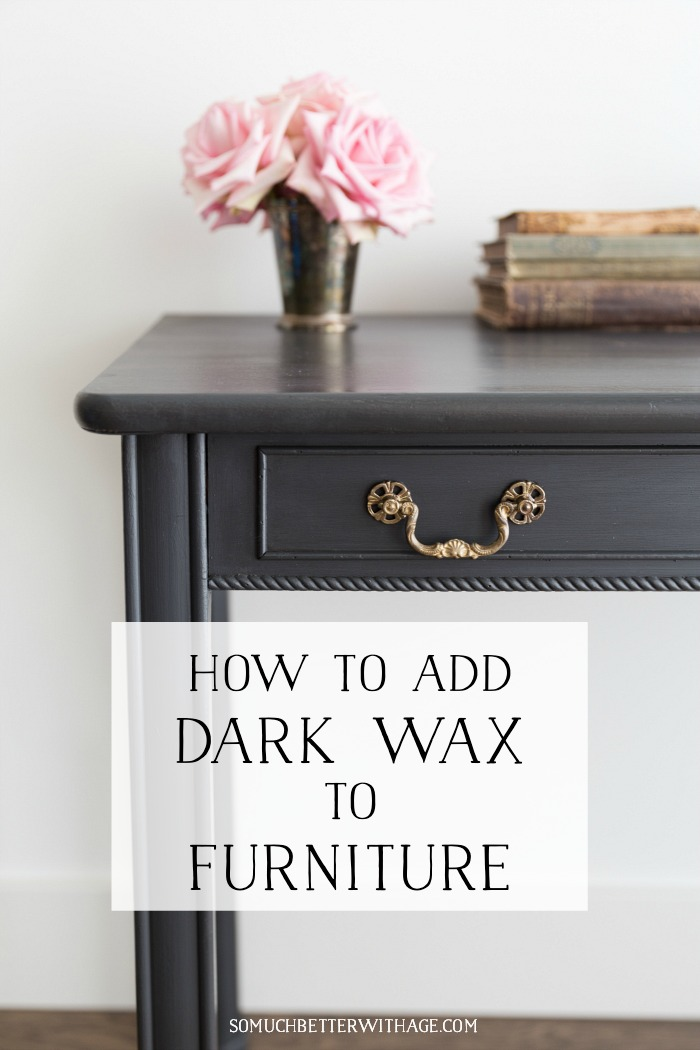 How to Add Dark Wax to Furniture - So Much Better With Age