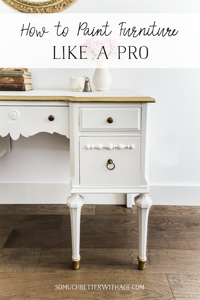 How to Paint Furniture Like a Pro - So Much Better With Age