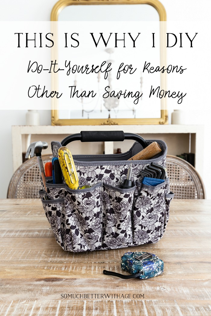 This is Why I DIY - Do-It-Yourself - Reasons other than saving money - So Much Better With Age
