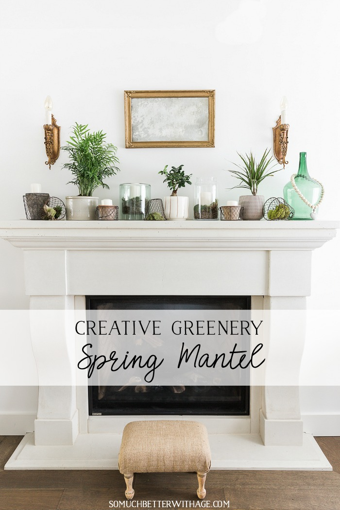 Creative Greenery Spring Mantel - So Much Better With Age