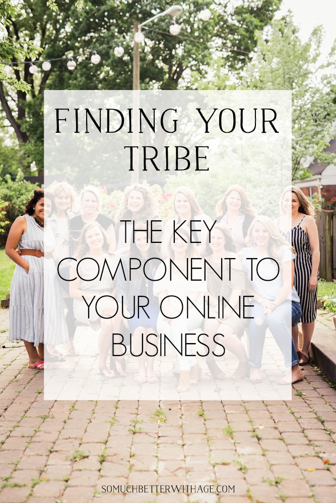 Finding Your Tribe - The Key Component to Your Online Business - So Much Better With Age