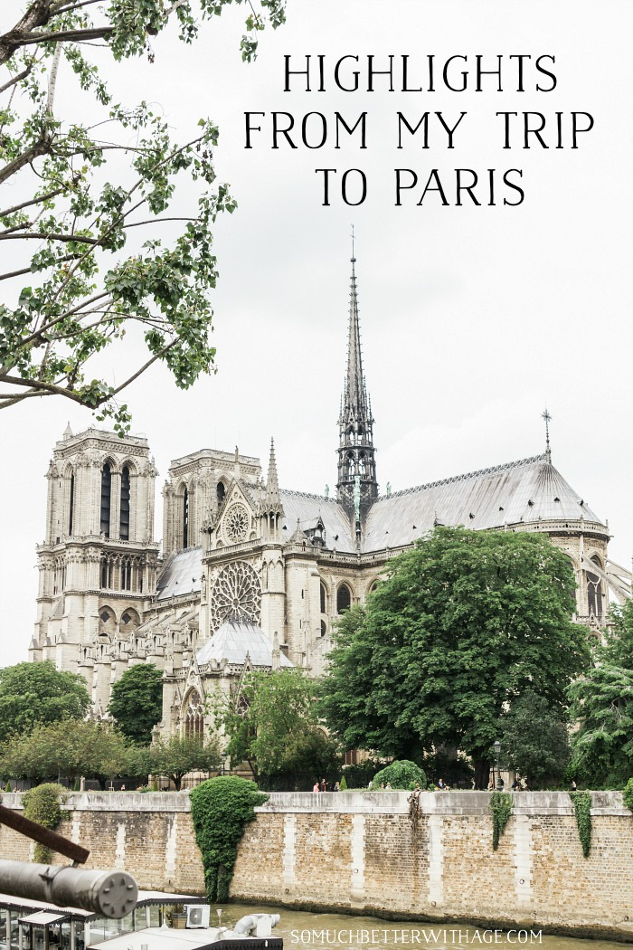 Highlights From my Trip to Paris - So Much Better With Age