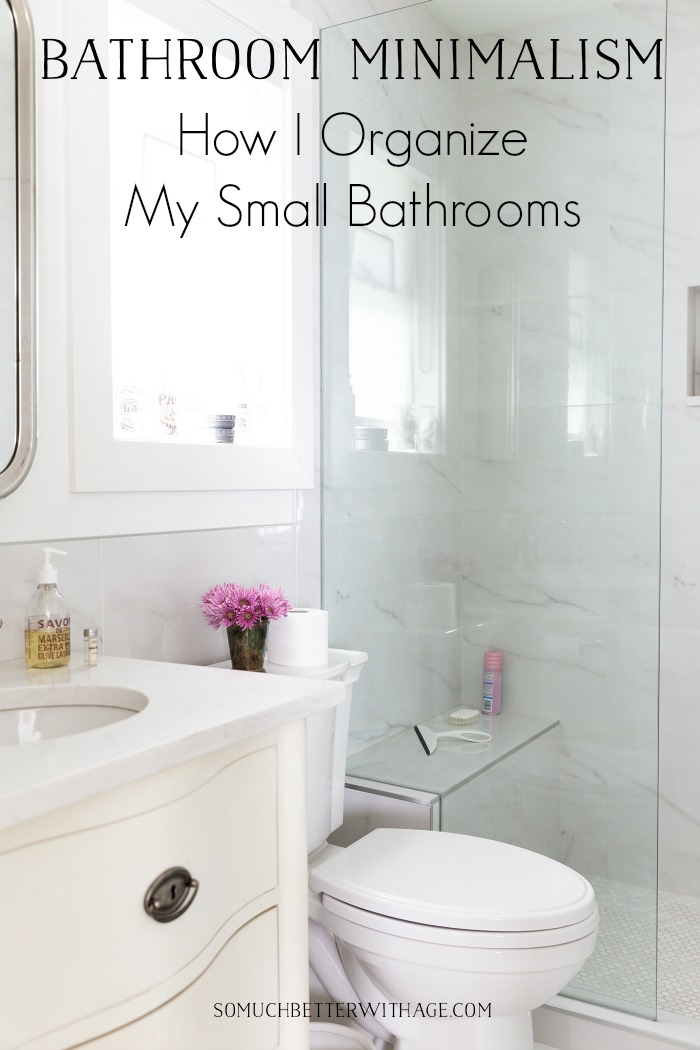 Bathroom Minimalism - How I Organize My Small Bathrooms | So Much Better With Age