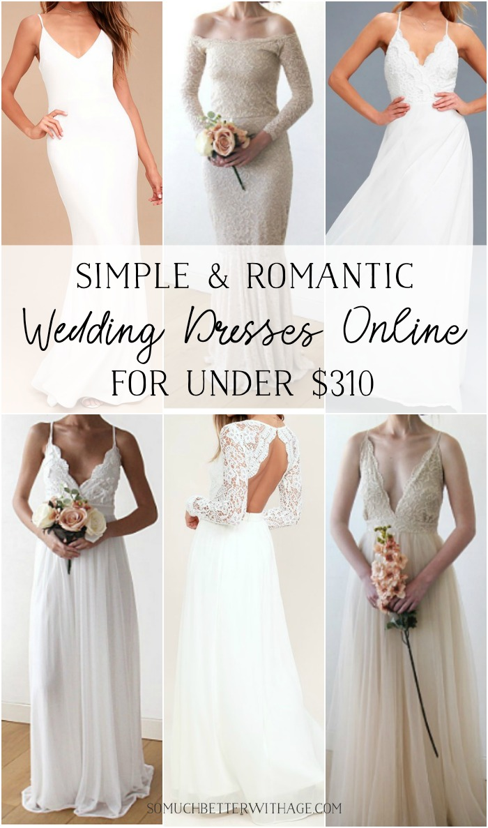 Simple & Romantic Wedding Dresses Online for Under $310 graphic - So Much Better With Age