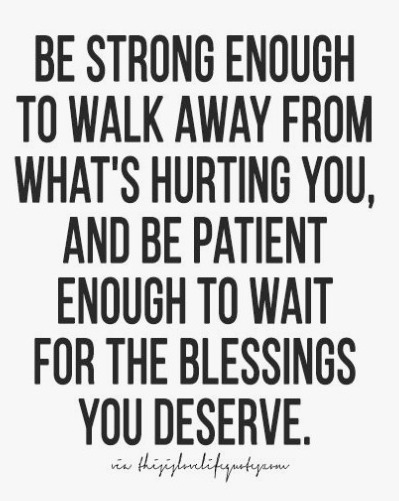 Be strong enough to walk away from what's hurting you quote.