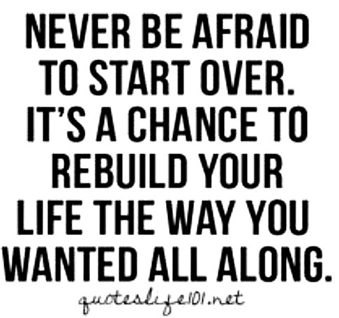 Never be afraid to start your life over quote.